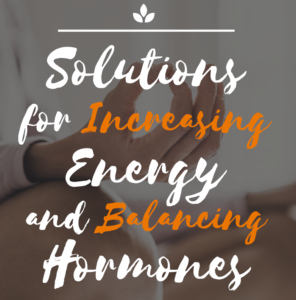 Solutions for increasing energy and balancing hormones — Integrative Medicine, Austin TX